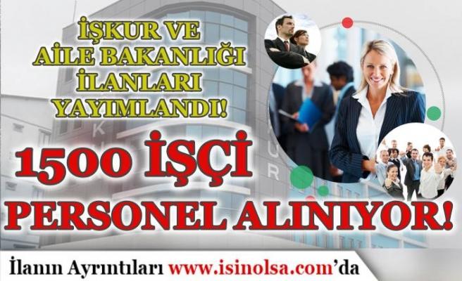 İŞKUR ve Aile Bakanlığı 15 Haziran Kamu İlanları: 1500 İşçi Personel Alınacak