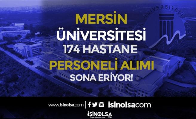 Mersin Üniversitesi 174 Hastane Personeli Alımı Sona Eriyor