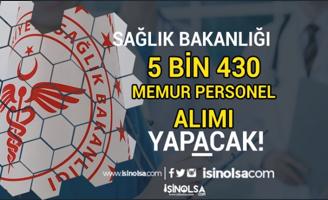 Sağlık Bakanlığı Haziran Ayı 5 Bin 430 Memur Personel Alımı Yapacak