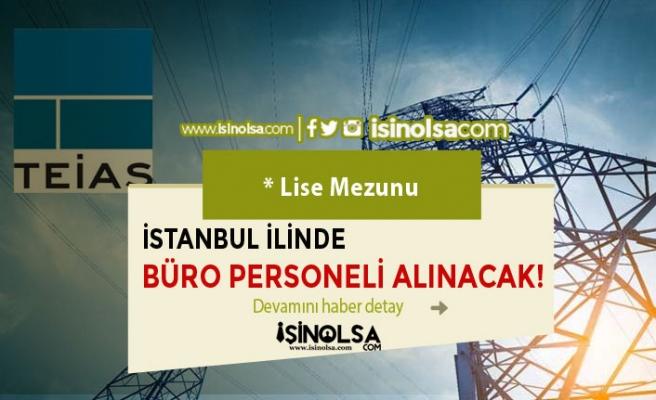 TEİAŞ Lise Mezunu İstanbul Müdürlüklerine Büro Personeli Alım İlanı Yayımladı!