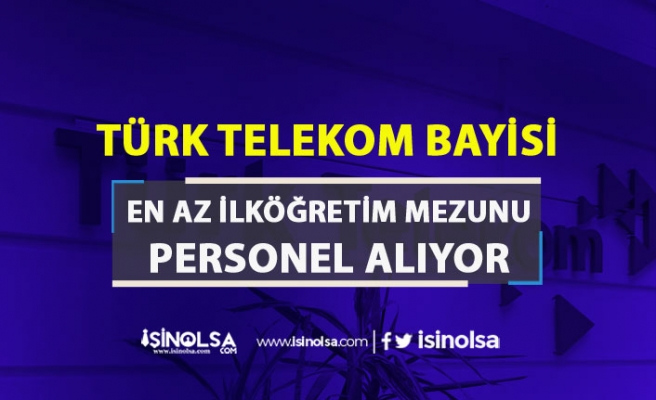 Türk Telekom Bayisi İŞKUR Aracılığı 3000 TL Maaş İle Personel Alıyor!