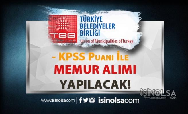 Türkiye Belediyeler Birliği KPSS Puanı İle 6 Memur Alım İlanı Yayımlandı!