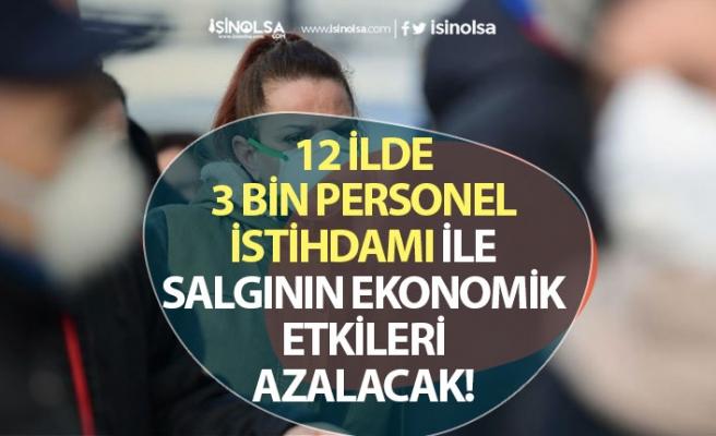 12 İlde 3 Bin Personel Alımı İstihdamı ile Salgının Ekonomik Etkileri Azaltılacak!