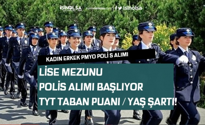 2020 Lise Mezunu Polis Alımı Başlıyor! YKS TYT Taban Puanı, Yaş Şartı!