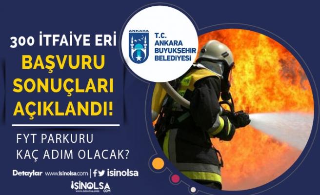 Ankara Büyükşehir Belediyesi 300 İtfaiye Eri Alımı Sonuçları ve FYT Parkuru Açıklandı
