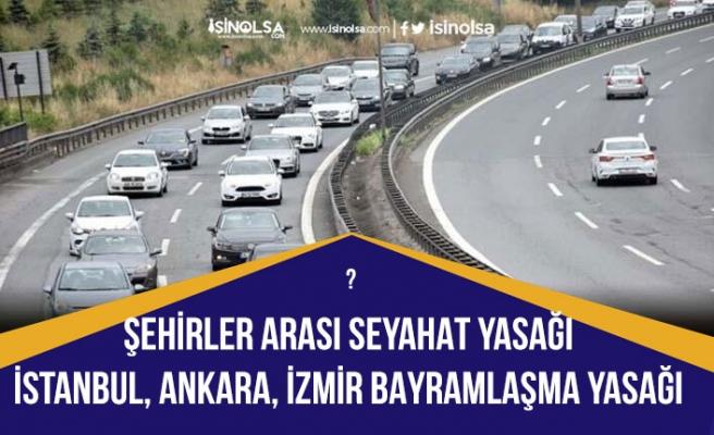 Bayramda Şehirlerarası Kısıtlama ve Ankara, İstanbul, İzmir Bayramlaşma Yasağı Olacakmı?