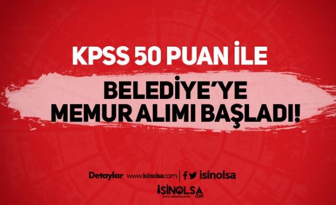 Belediye'ye 50 KPSS Puanı İle Lisans Mezunu Memur Alınacak! Başvurular Başladı