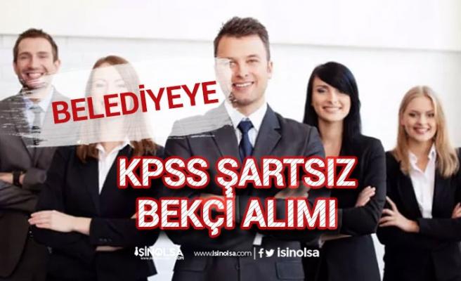 Belediyeye KPSS Şartsız Bekçi Alımı ile Şoför, Teknisyen, İşçi Alımı!