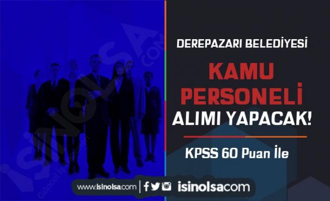 Derepazarı Belediyesi 60 KPSS İle Lisans Mezunu Kamu Personeli Alacak!