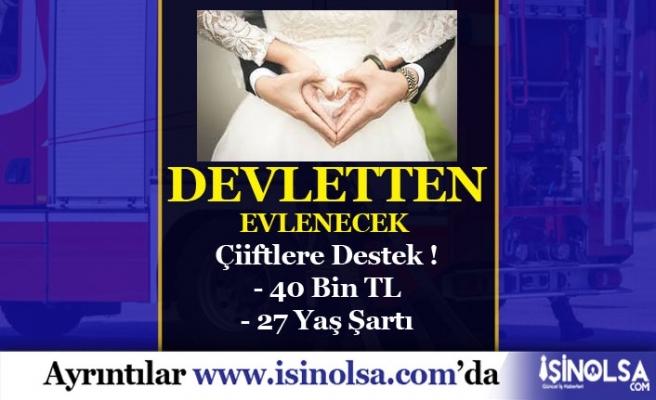 Devletten Evlenecek Çiftlere 40 Bin TL Destek!