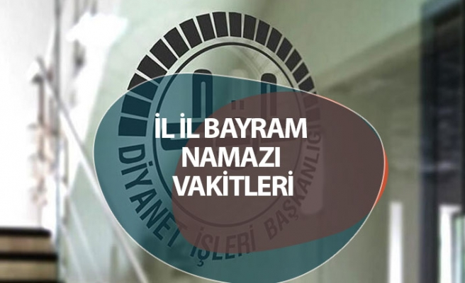 Diyanet Kurban Bayramı Namazı Vakitleri! İl, İl Ankara,i İstanbul İzmir Tüm Türkiye