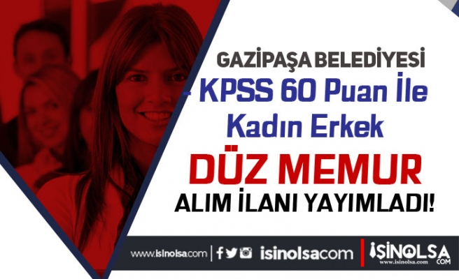 Gazipaşa Belediyesi Kadın Erkek Düz Memur Alım İlanı Yayımlandı!