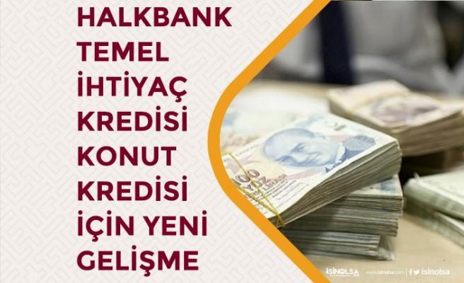 Halkbank Düşük Faizli Temel İhtiyaç Kredisi Veriyor! Ev Kredisinde Değişiklik!