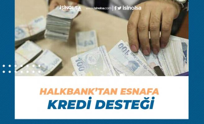Halkbank'tan Esnafa Kredi Desteği Başvurusu Alıyor!