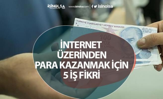İnternet Üzerinden Para Kazanmak İçin 5 İş Fikri!