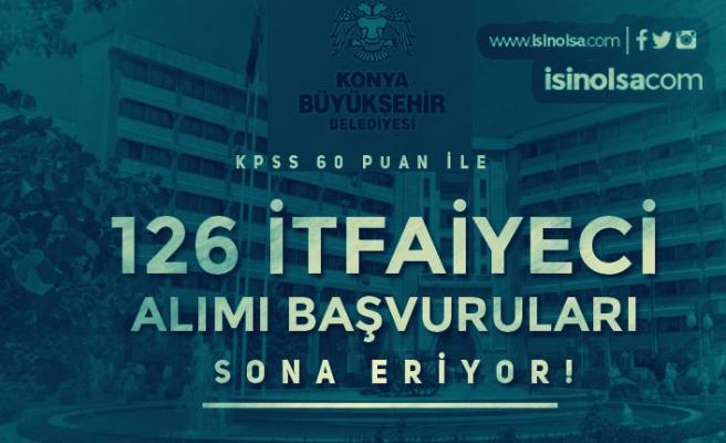 Konya Büyükşehir Belediyesi 126 İtfaiyeci ( Memur ) Alımı Sona Eriyor