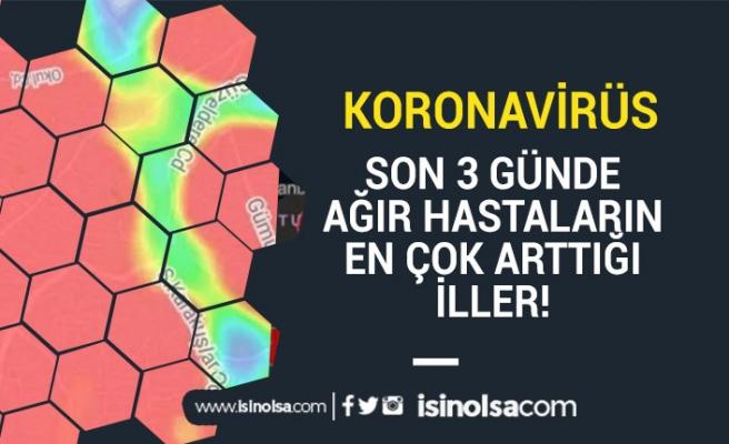 Koronavirüs Son 3 Günde Ağır Hastaların En Çok Arttığı Şehirler!