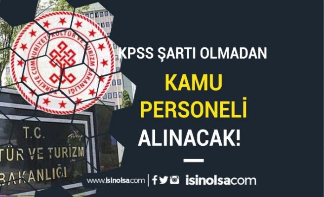 Kültür ve Turizm Bakanlığı KPSS siz Kamu Personeli Alım İlanı Yayımlandı!