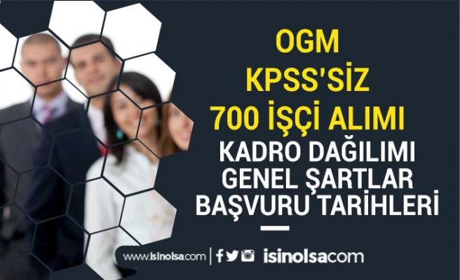 OGM 700 KPSS'siz Personel Alımı, Kadro Dağılımı, Başvuru Tarihi, Başvuru Şartı!