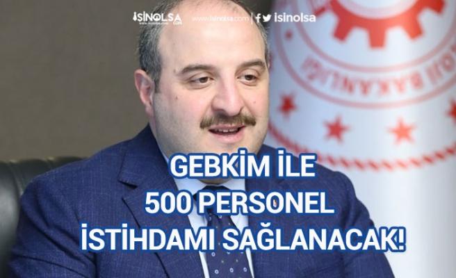 Sanayi Teknoloji Bakanı Varank Gebkim'e 500 Personel Alımı ile İstihdam Sağlanacak!