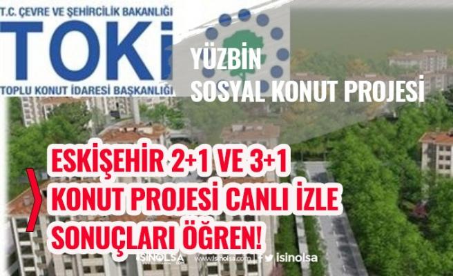 TOKİ Kura Sonuçları Eskişehir Kura Çekimi Canlı İzle! 2300 Sosyal Konut Projesi İsim Listesi!
