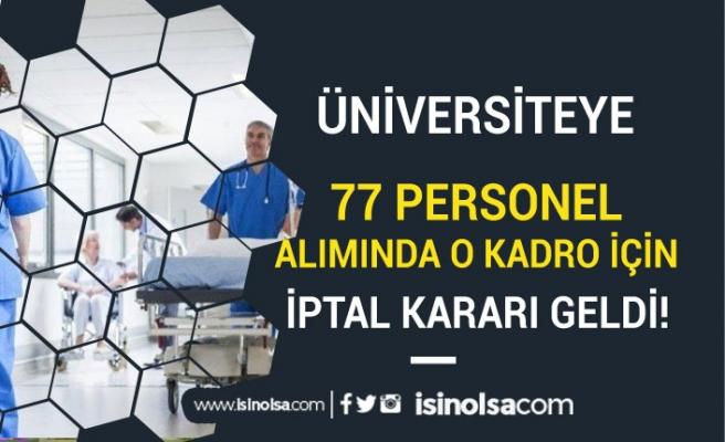 Üniversite'nin 77 Personel Alımında o Kadroda İptal Kararı Yayımlandı
