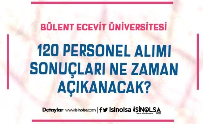 Zonguldak Bülent Ecevit Üniversitesi 120 Personel Alımı Sonuçları Ne Zaman?