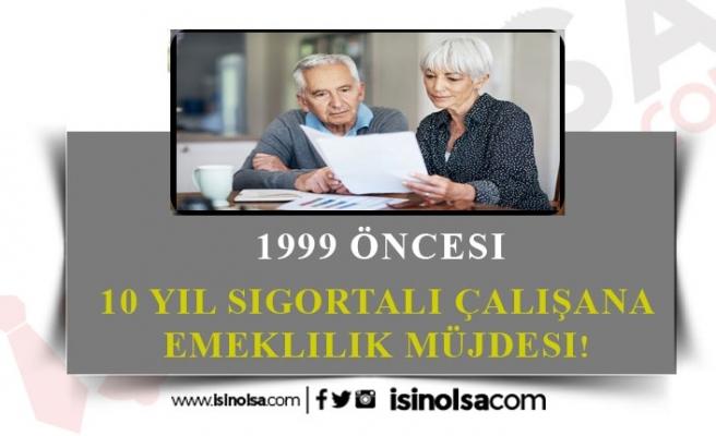 10 Yıl Çalışana Emeklilik Müjdesi! Kimler Yararlanabiliyor?