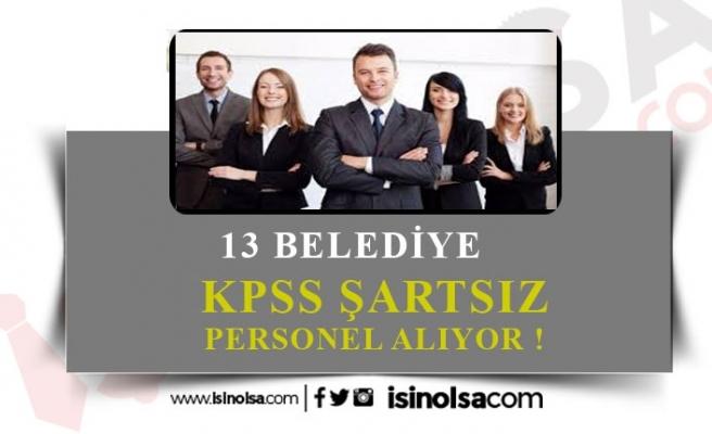 13 Belediye KPSS Şartsız Personel Alacak!