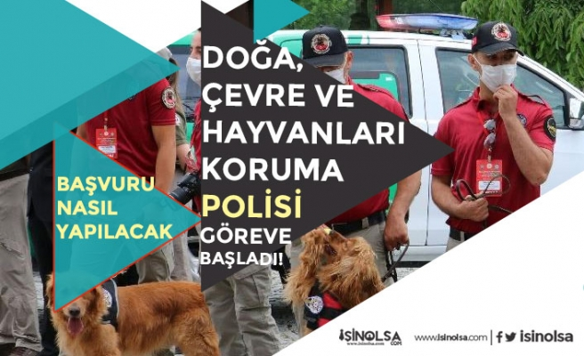 Doğa ve Hayvanları Koruma Polisi Nasıl Olunur? Başvuru Şartları! 260 Personel Göreve Başladı!