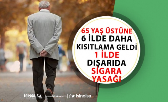 65 Yaş Üstü Kısıtlaması 6 İlde Daha Açıkandı! 1 İlde Dışarıda Sigara İçmek Yasaklandı!