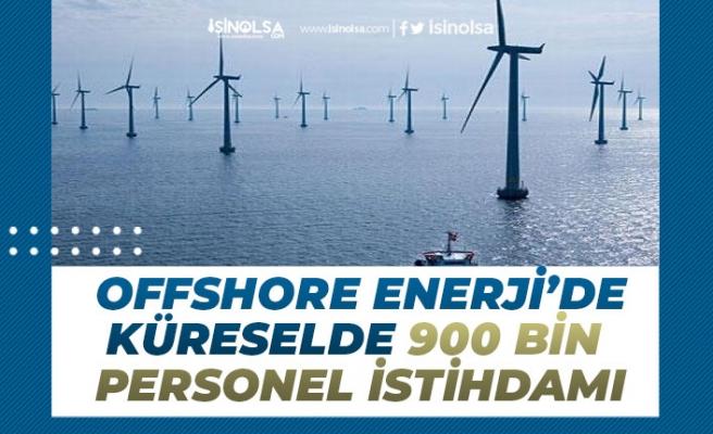 900 Bin Personele İstihdam Olacak! Offshore Enerji ile Küresel İş İmkanı!
