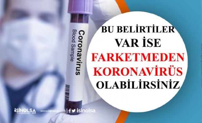 Bu Belirtiler Varsa Farketmeden Koronavirüs Geçiriyor Olabilirsiniz!