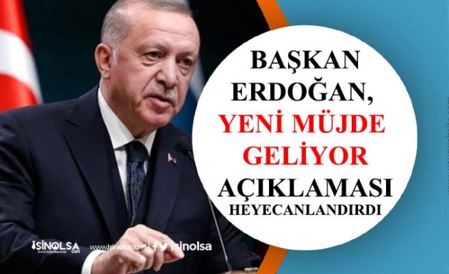 Cumhurbaşkanı Erdoğan, Yeni Müjde Geliyor Açıklaması Heyecanlandırdı!