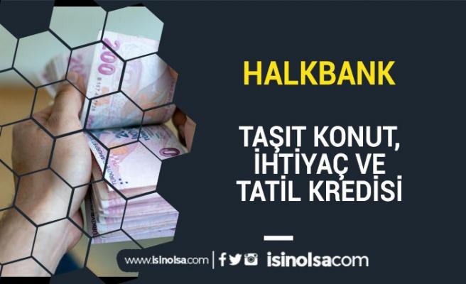 Halkbank, Bayram, Tatil, Taşıt ve İhtiyaç Kredisi Başvurusu Yap!