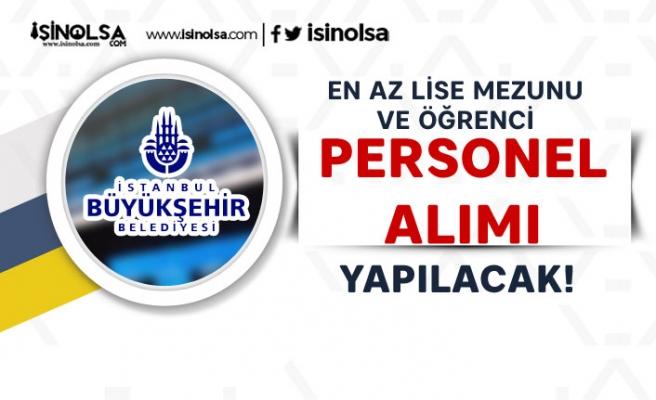 İstanbul Büyükşehir Belediyesi En Az Lise Mezunu ve Öğrenci Personel Alımı İlanları