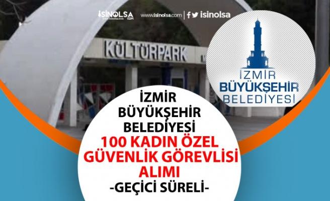 İzmir Büyükşehir Belediyesi Geçici 100 Bayan Özel Güvenlik Görevlisi Alımı