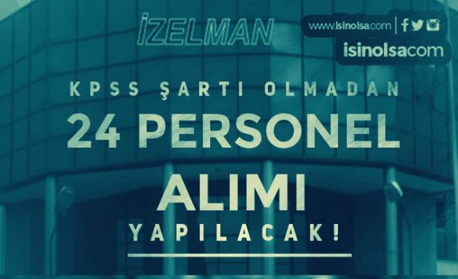 İzmir İZELMAN Farklı Kadrolara KPSS Siz 24 Personel Alımı Yapacak!