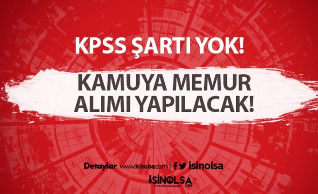 Kamuya Memur Alımı Başladı: KPSS Şartı Yok!