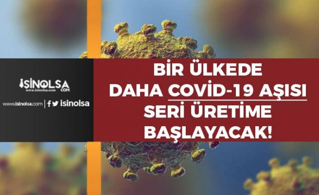 Koronavirüs Aşısı İçin Bir Ülke Daha Seri Üretime Başlayacağını Açıkladı!