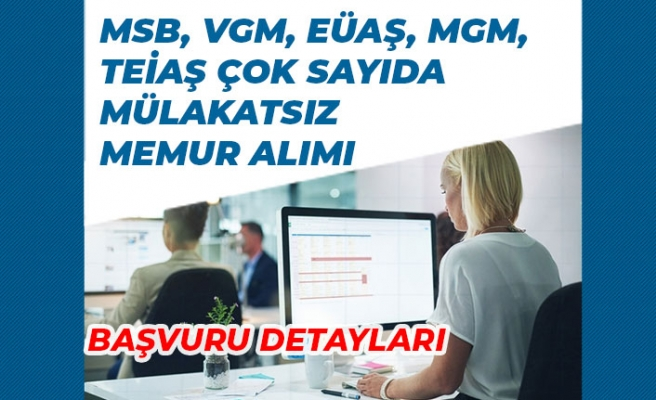 MSB, VGM, EÜAŞ, MGM, TEİAŞ Kurumlarına Mülakatsız Memur Alımı!