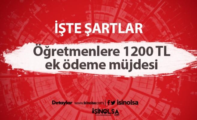Öğretmenlere 1200 TL ek ödeme müjdesi