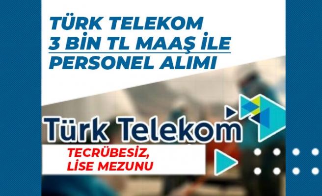 Türk Telekom 3 Bin Tl Maaş ile Lise Mezunu Tecrübesiz Personel Alımı!