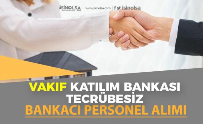Vakıf Katılım Bankasına, Bankacı Personel Alımı Başvurusu Sürüyor! Tecrübe Şartı Yok!