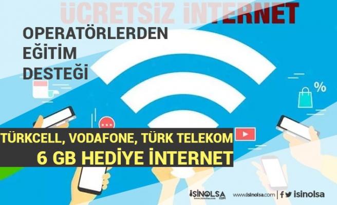 Vodafone, Türk Telekom, Türkcell 6 GB Hediye İnternet! Eba Eğitim Desteği!