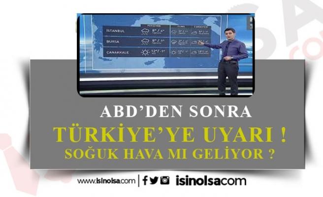 Amerika'dan Sonra Türkiye'ye Uyarı! Soğuk Havalar mı Geliyor?