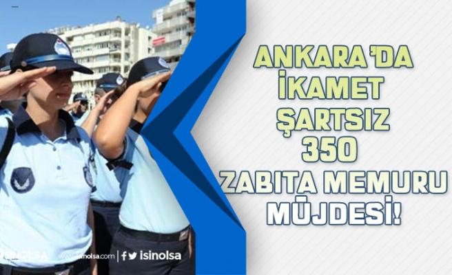 Ankara Büyükşehir Belediyesi 350 Zabıta Memuru Alımı Yapılacak? İkamet Şartsız!