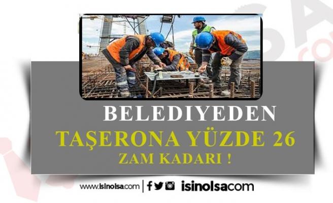 Belediyeden Taşerona Yüzde 26 Zam!