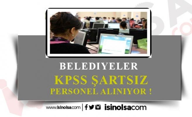 Belediyelere KPSS Şartsız Personel Alınıyor!
