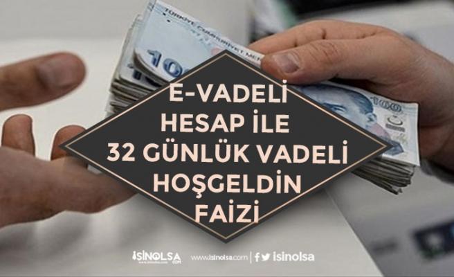 E-Vadeli Hesap Faiz Listesi Açıklandı! Dolar, TL Hesabında 32 Günlük Vadeli Mevduatlı Hoş geldin Faizi!
